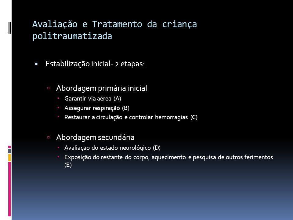 Avaliação e Tratamento da criança politraumatizada Estabilização inicial- 2 etapas: Abordagem primária inicial Garantir via aérea (A) Assegurar respir
