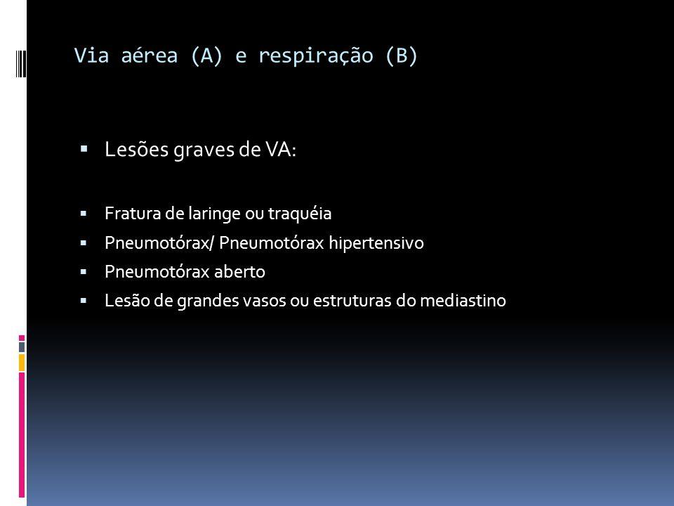 Via aérea (A) e respiração (B) Lesões graves de VA: Fratura de laringe ou traquéia Pneumotórax/ Pneumotórax hipertensivo Pneumotórax aberto Lesão de g