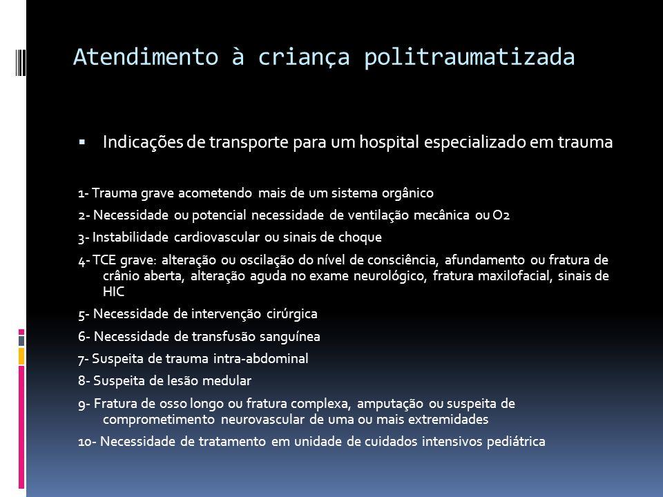 Atendimento à criança politraumatizada Indicações de transporte para um hospital especializado em trauma 1- Trauma grave acometendo mais de um sistema