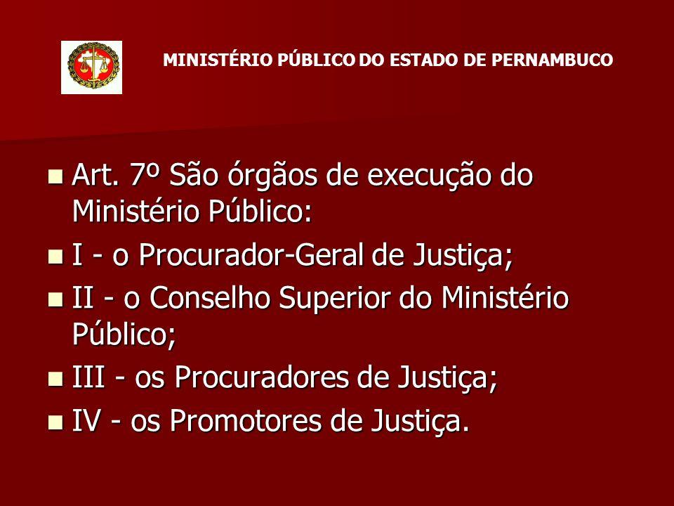 Art. 7º São órgãos de execução do Ministério Público: Art.