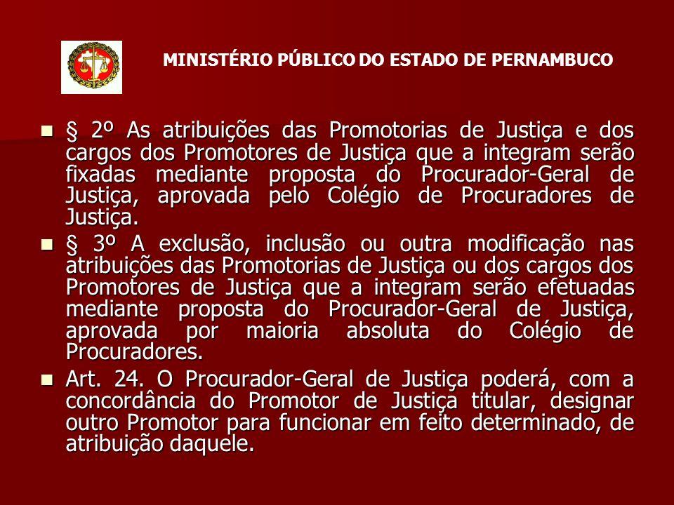 § 2º As atribuições das Promotorias de Justiça e dos cargos dos Promotores de Justiça que a integram serão fixadas mediante proposta do Procurador-Geral de Justiça, aprovada pelo Colégio de Procuradores de Justiça.