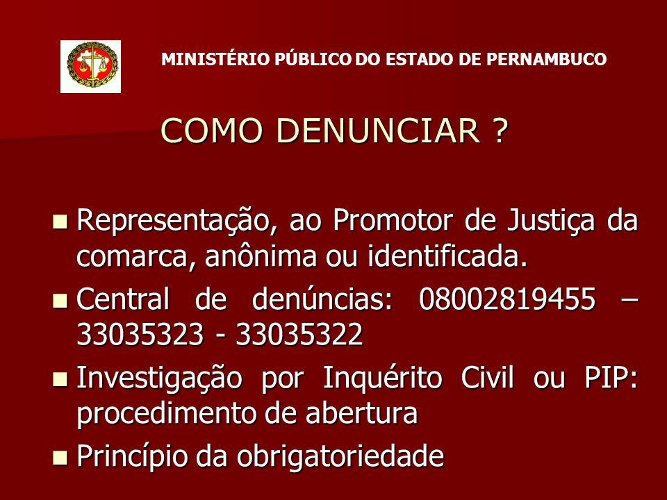 COMO DENUNCIAR . Representação, ao Promotor de Justiça da comarca, anônima ou identificada.