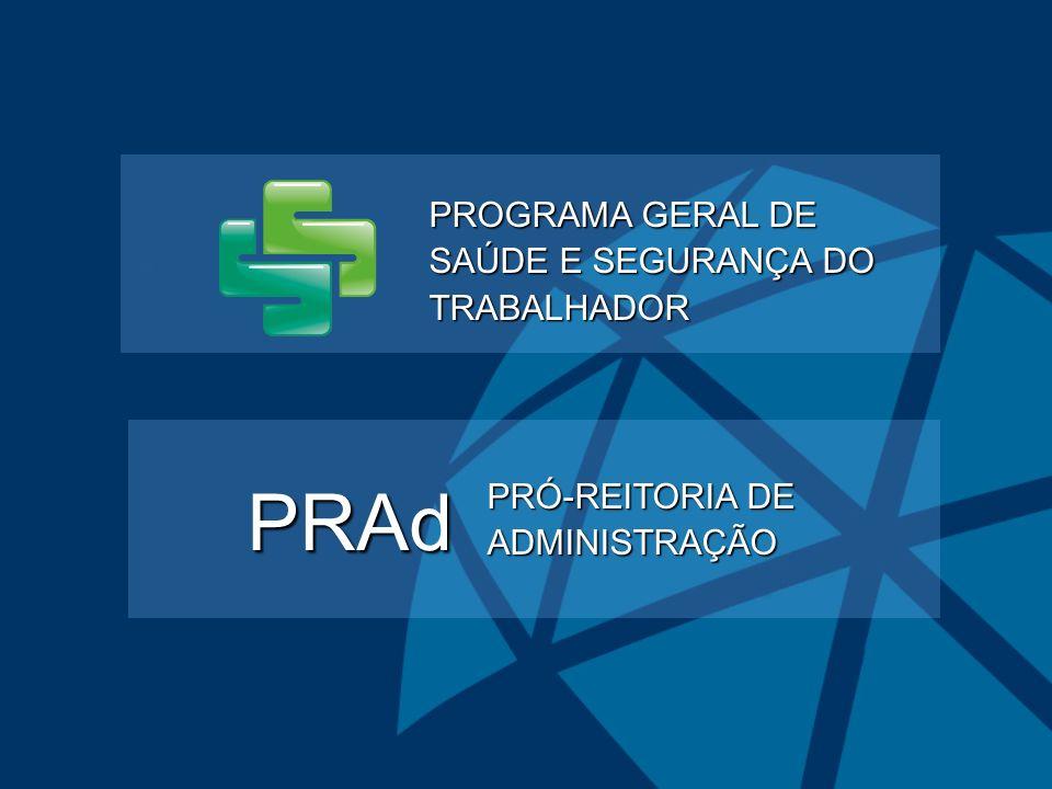 PROGRAMA GERAL DE SAÚDE E SEGURANÇA DO TRABALHADOR PRÓ-REITORIA DE ADMINISTRAÇÃO PRAd