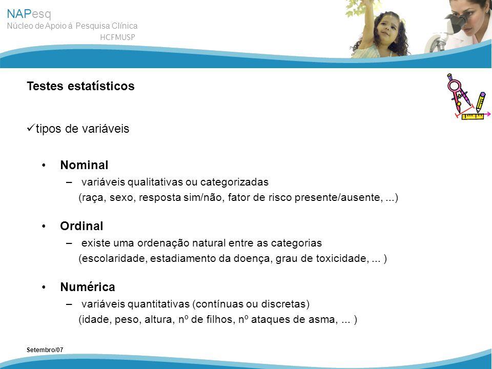 NAPesq Núcleo de Apoio à Pesquisa Clínica HCFMUSP Setembro/07 Testes estatísticos tipos de variáveis Nominal –variáveis qualitativas ou categorizadas