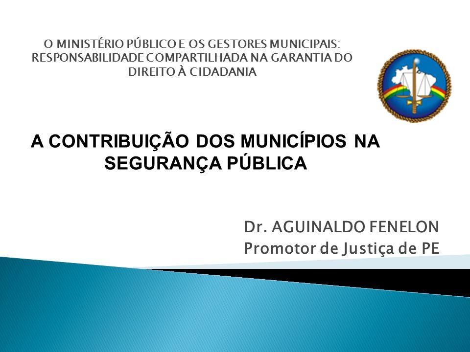 Dr. AGUINALDO FENELON Promotor de Justiça de PE O MINISTÉRIO PÚBLICO E OS GESTORES MUNICIPAIS: RESPONSABILIDADE COMPARTILHADA NA GARANTIA DO DIREITO À