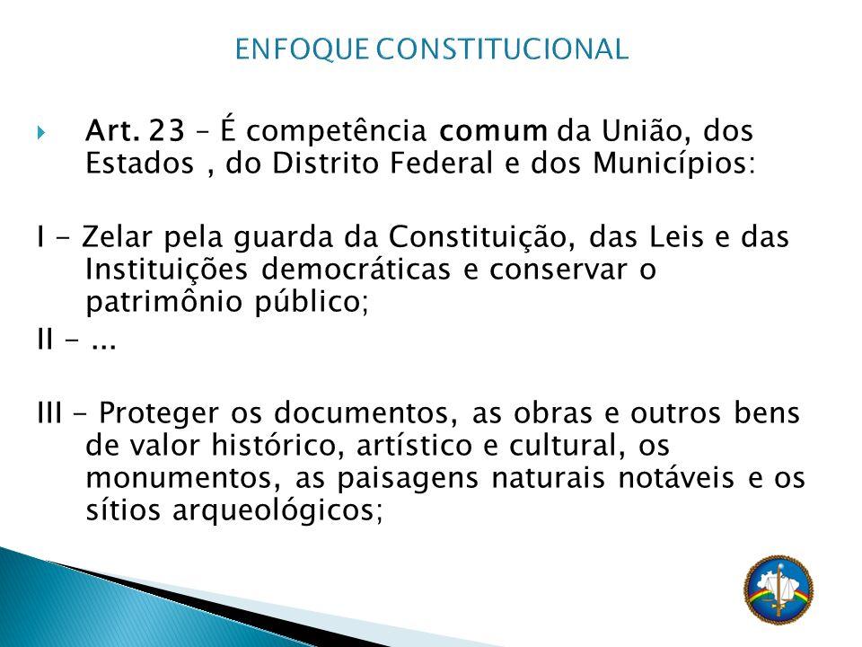 Art. 23 – É competência comum da União, dos Estados, do Distrito Federal e dos Municípios: I - Zelar pela guarda da Constituição, das Leis e das Insti