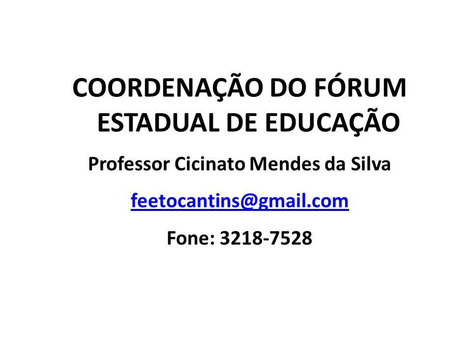 COORDENAÇÃO DO FÓRUM ESTADUAL DE EDUCAÇÃO Professor Cicinato Mendes da Silva feetocantins@gmail.com Fone: 3218-7528