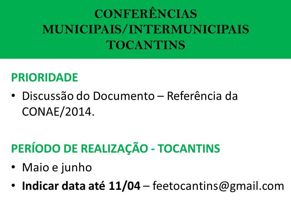 CONFERÊNCIAS MUNICIPAIS/INTERMUNICIPAIS TOCANTINS PRIORIDADE Discussão do Documento – Referência da CONAE/2014.