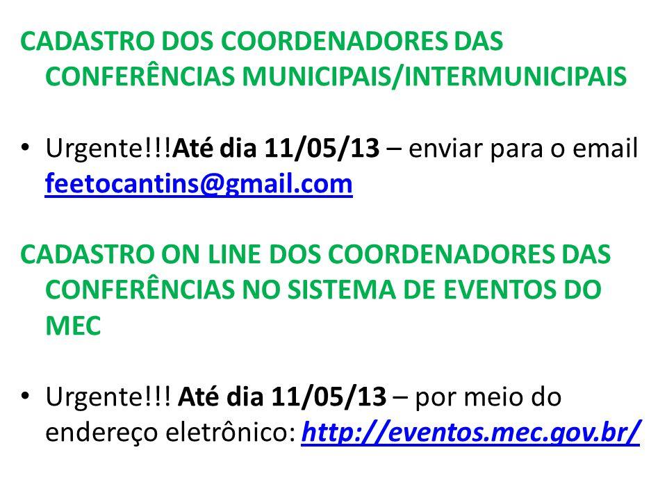 CADASTRO DOS COORDENADORES DAS CONFERÊNCIAS MUNICIPAIS/INTERMUNICIPAIS Urgente!!!Até dia 11/05/13 – enviar para o email feetocantins@gmail.com feetocantins@gmail.com CADASTRO ON LINE DOS COORDENADORES DAS CONFERÊNCIAS NO SISTEMA DE EVENTOS DO MEC Urgente!!.