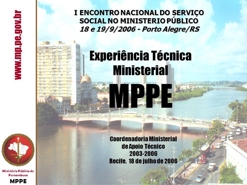 Ministério Público de Pernambuco MPPE www.mp.pe.gov.br Coordenadoria Ministerial de Apoio Técnico 2003-2006 Recife, 18 de julho de 2006 I ENCONTRO NAC