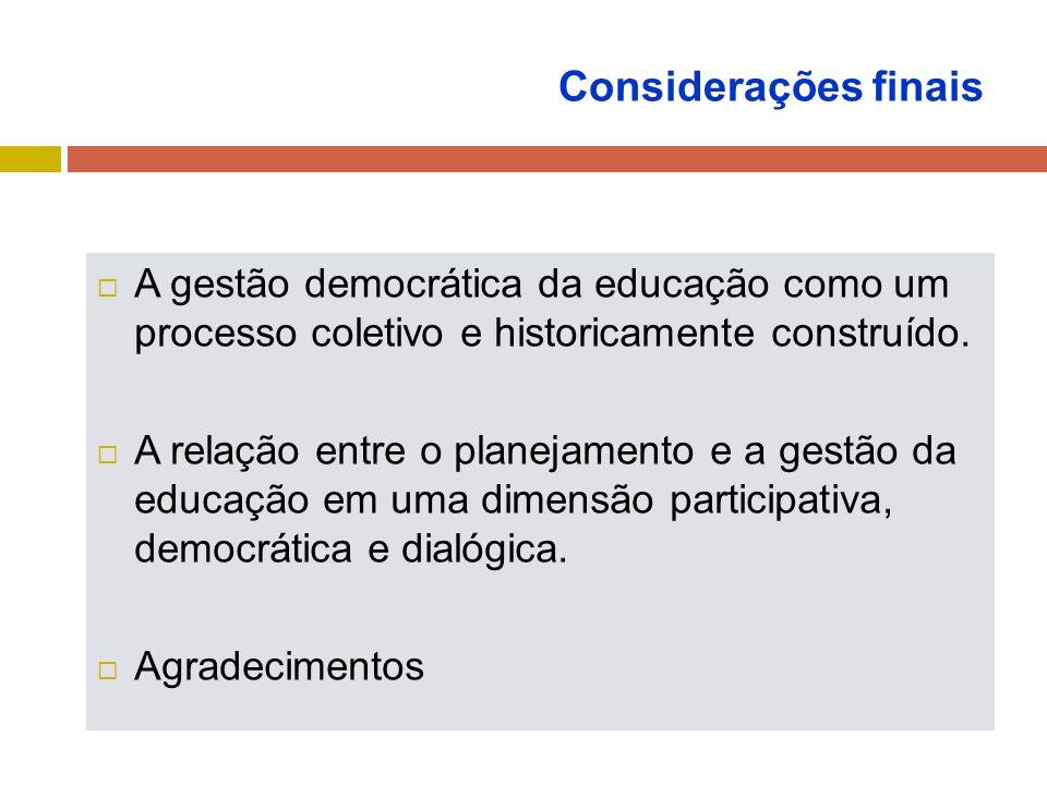 Considerações finais A gestão democrática da educação como um processo coletivo e historicamente construído.