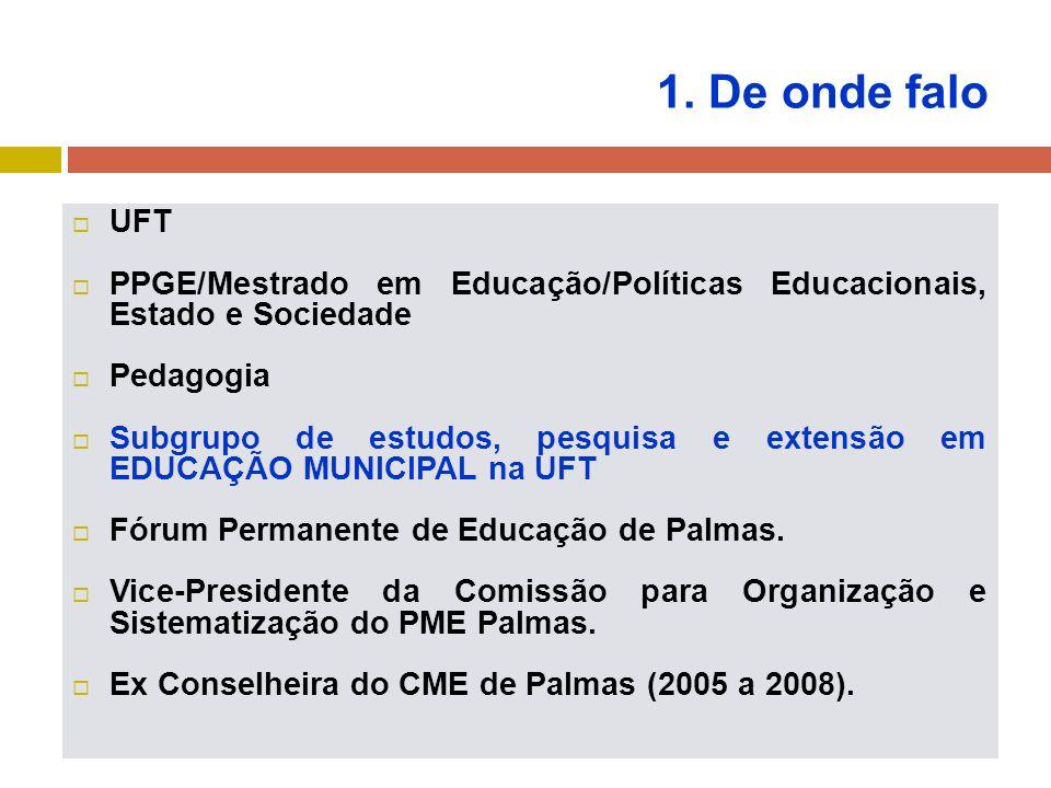 1. De onde falo UFT PPGE/Mestrado em Educação/Políticas Educacionais, Estado e Sociedade Pedagogia Subgrupo de estudos, pesquisa e extensão em EDUCAÇÃ