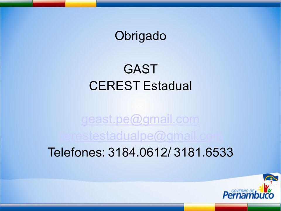 Obrigado GAST CEREST Estadual geast.pe@gmail.com cerestestadualpe@gmail.com Telefones: 3184.0612/ 3181.6533