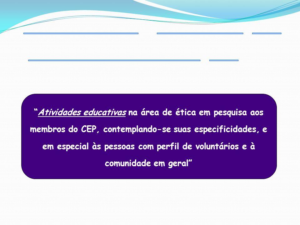 Atividades educativas na área de ética em pesquisa aos membros do CEP, contemplando-se suas especificidades, e em especial às pessoas com perfil de vo