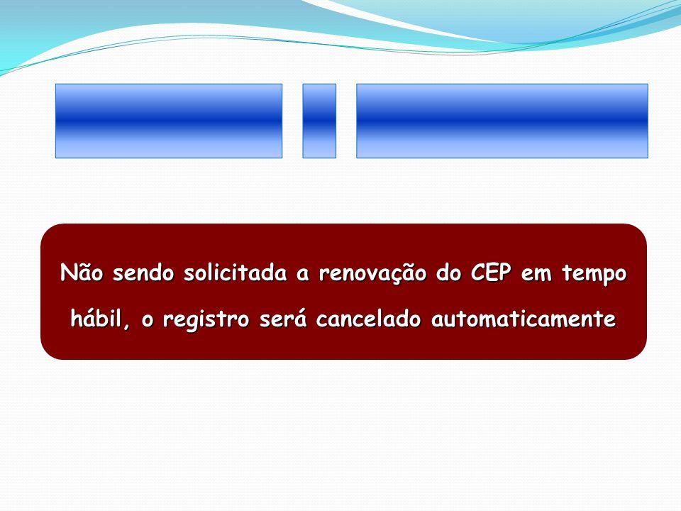 Não sendo solicitada a renovação do CEP em tempo hábil, o registro será cancelado automaticamente