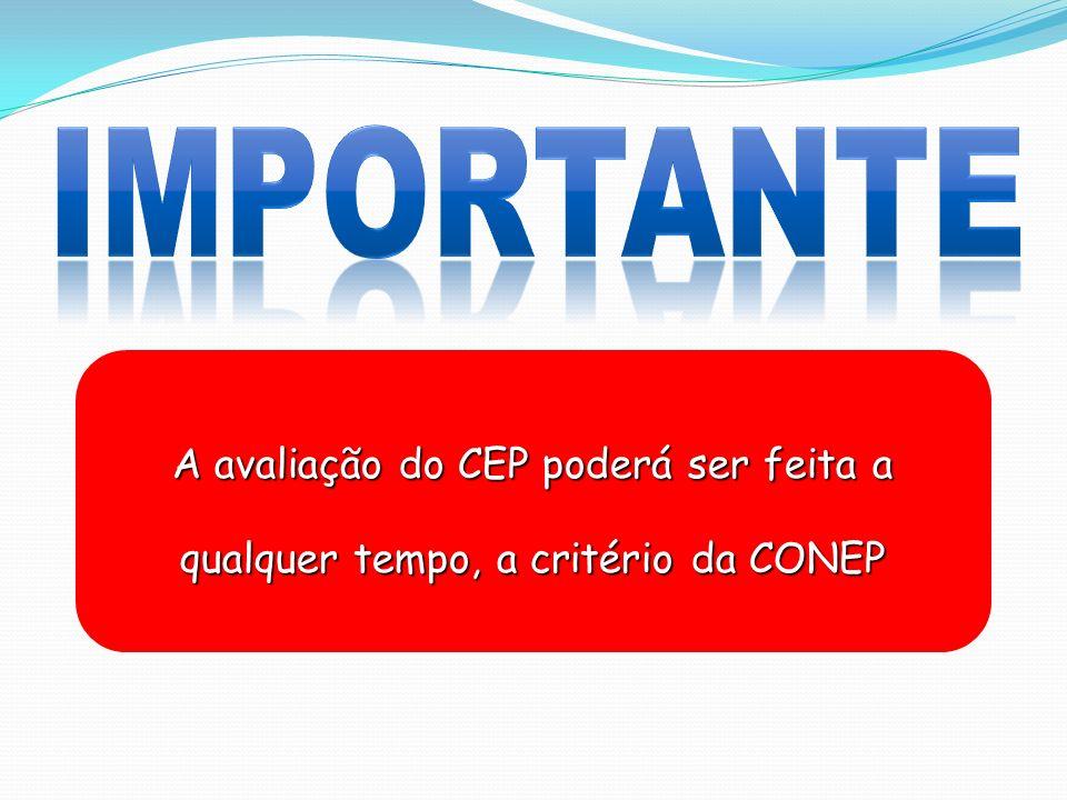 A avaliação do CEP poderá ser feita a qualquer tempo, a critério da CONEP