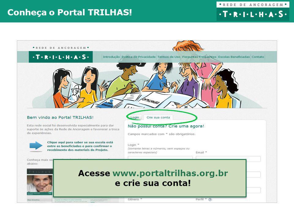 Conheça o Portal TRILHAS! Acesse www.portaltrilhas.org.br e crie sua conta! Acesse www.portaltrilhas.org.br e crie sua conta!