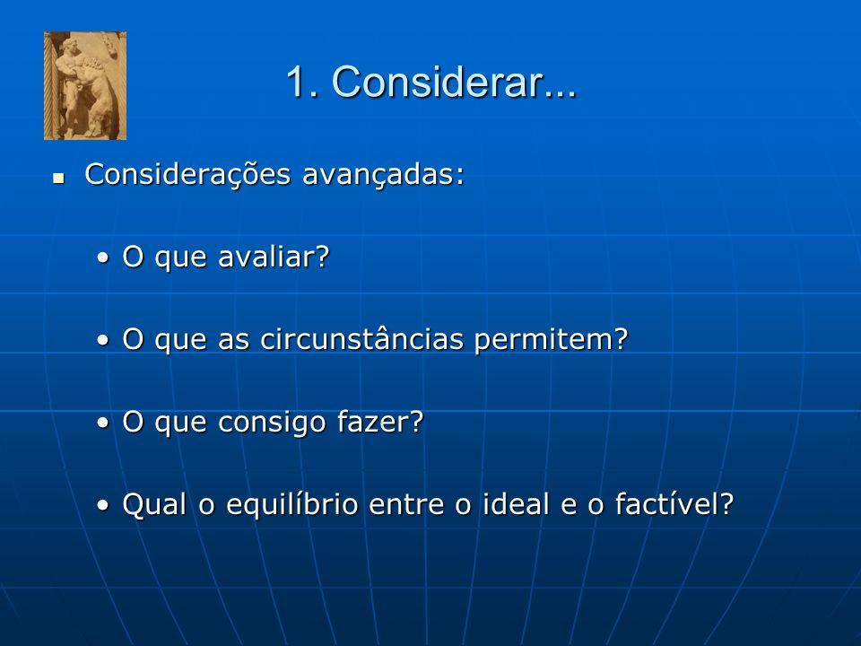 1. Considerar... Considerações avançadas: Considerações avançadas: O que avaliar?O que avaliar? O que as circunstâncias permitem?O que as circunstânci