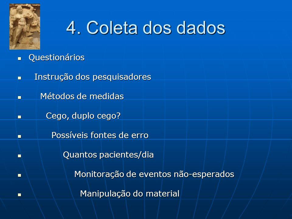 4. Coleta dos dados Questionários Questionários Instrução dos pesquisadores Instrução dos pesquisadores Métodos de medidas Métodos de medidas Cego, du