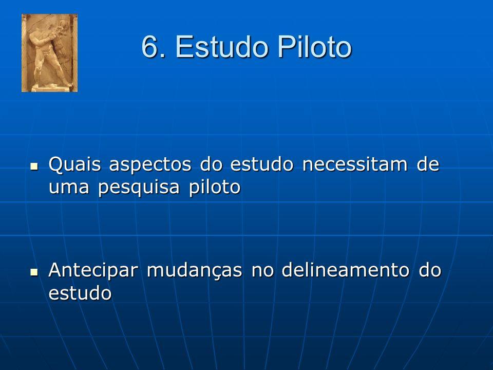 6. Estudo Piloto Quais aspectos do estudo necessitam de uma pesquisa piloto Quais aspectos do estudo necessitam de uma pesquisa piloto Antecipar mudan