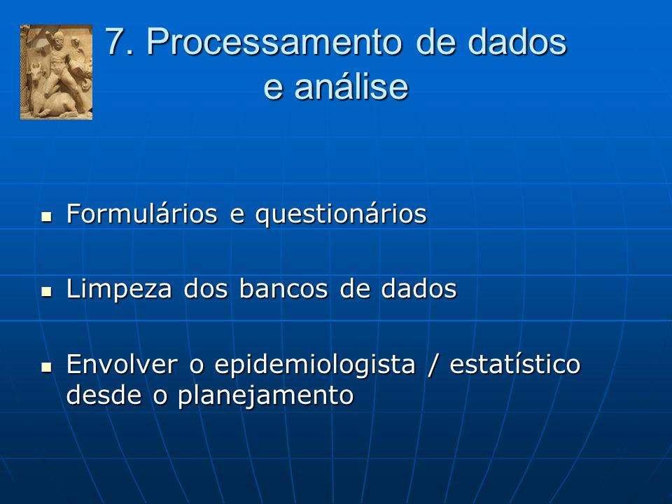 7. Processamento de dados e análise Formulários e questionários Formulários e questionários Limpeza dos bancos de dados Limpeza dos bancos de dados En