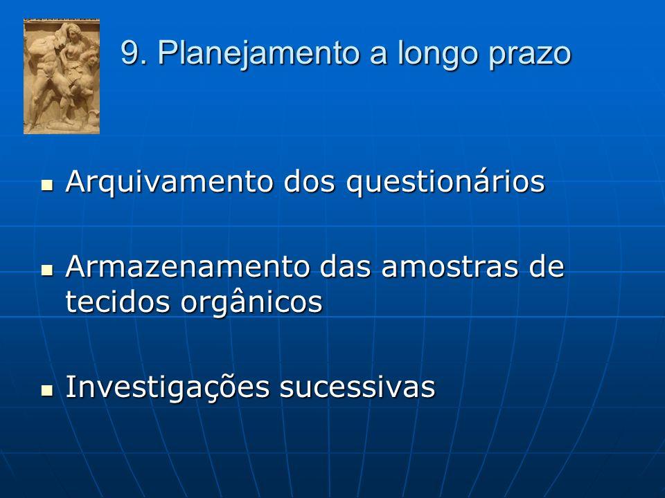 9. Planejamento a longo prazo 9. Planejamento a longo prazo Arquivamento dos questionários Arquivamento dos questionários Armazenamento das amostras d