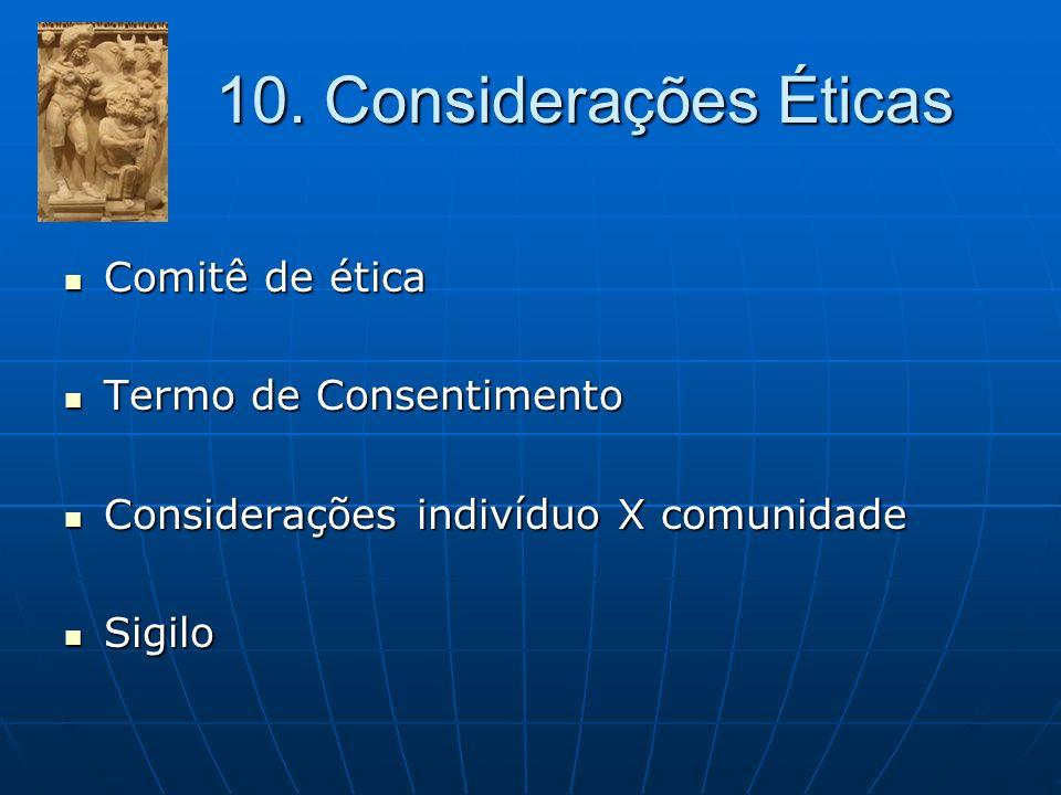 10. Considerações Éticas 10. Considerações Éticas Comitê de ética Comitê de ética Termo de Consentimento Termo de Consentimento Considerações indivídu