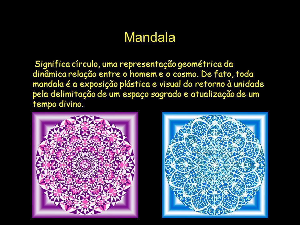 Mandala Significa círculo, uma representação geométrica da dinâmica relação entre o homem e o cosmo.