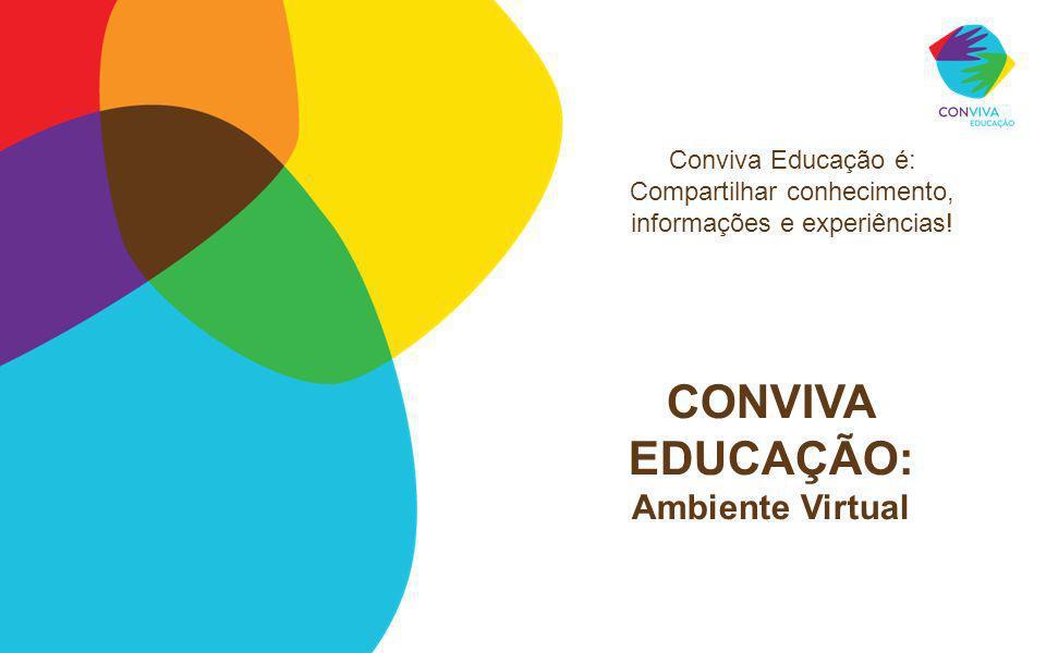 CONVIVA EDUCAÇÃO: Ambiente Virtual Conviva Educação é: Compartilhar conhecimento, informações e experiências!
