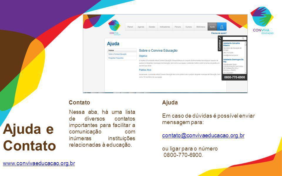 Ajuda e Contato www.convivaeducacao.org.br ContatoAjuda Em caso de dúvidas é possível enviar mensagem para: contato@convivaeducacao.org.br ou ligar pa