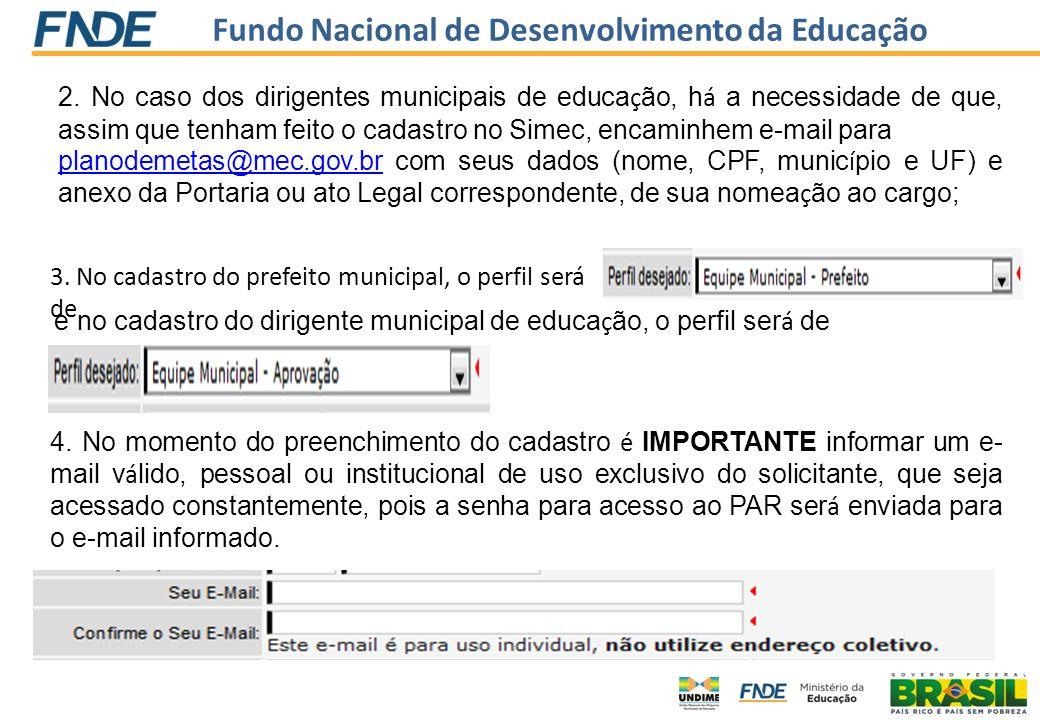 Fundo Nacional de Desenvolvimento da Educação 2. No caso dos dirigentes municipais de educa ç ão, h á a necessidade de que, assim que tenham feito o c