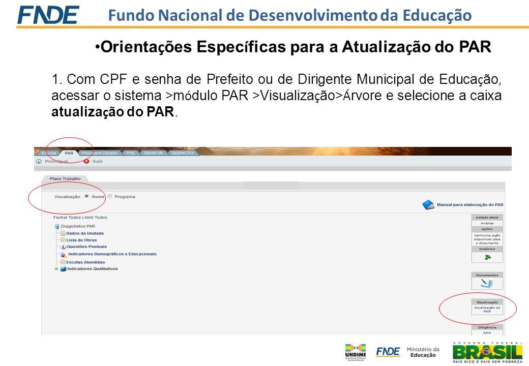 Fundo Nacional de Desenvolvimento da Educação Orienta ç ões Espec í ficas para a Atualiza ç ão do PAR 1. Com CPF e senha de Prefeito ou de Dirigente M