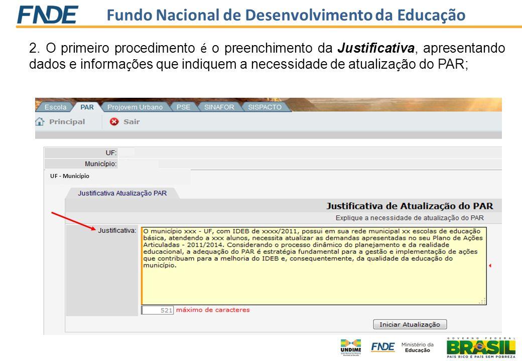 Fundo Nacional de Desenvolvimento da Educação 2. O primeiro procedimento é o preenchimento da Justificativa, apresentando dados e informa ç ões que in