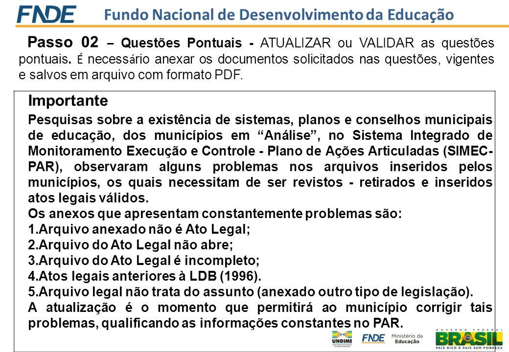 Fundo Nacional de Desenvolvimento da Educação Passo 02 – Questões Pontuais - ATUALIZAR ou VALIDAR as questões pontuais. É necess á rio anexar os docum