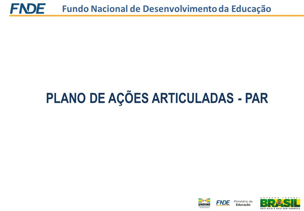 Fundo Nacional de Desenvolvimento da Educação Para acessar o m ó dulo PAR, clique na aba PAR e escolha a op ç ão de.