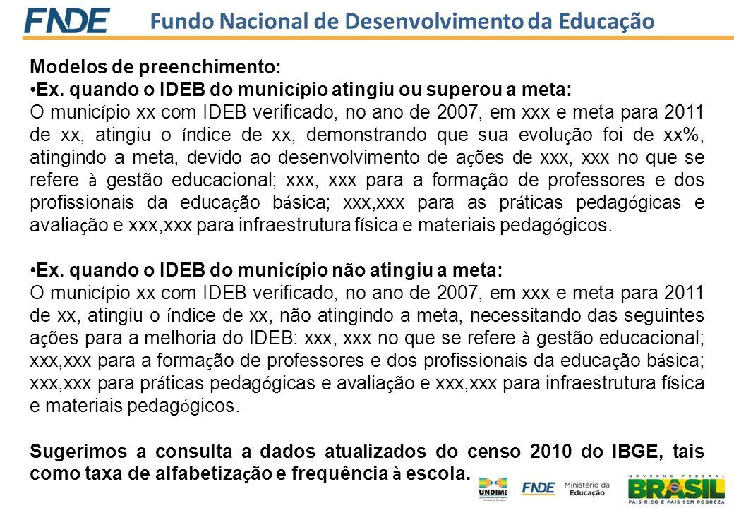 Fundo Nacional de Desenvolvimento da Educação Modelos de preenchimento: Ex. quando o IDEB do munic í pio atingiu ou superou a meta: O munic í pio xx c