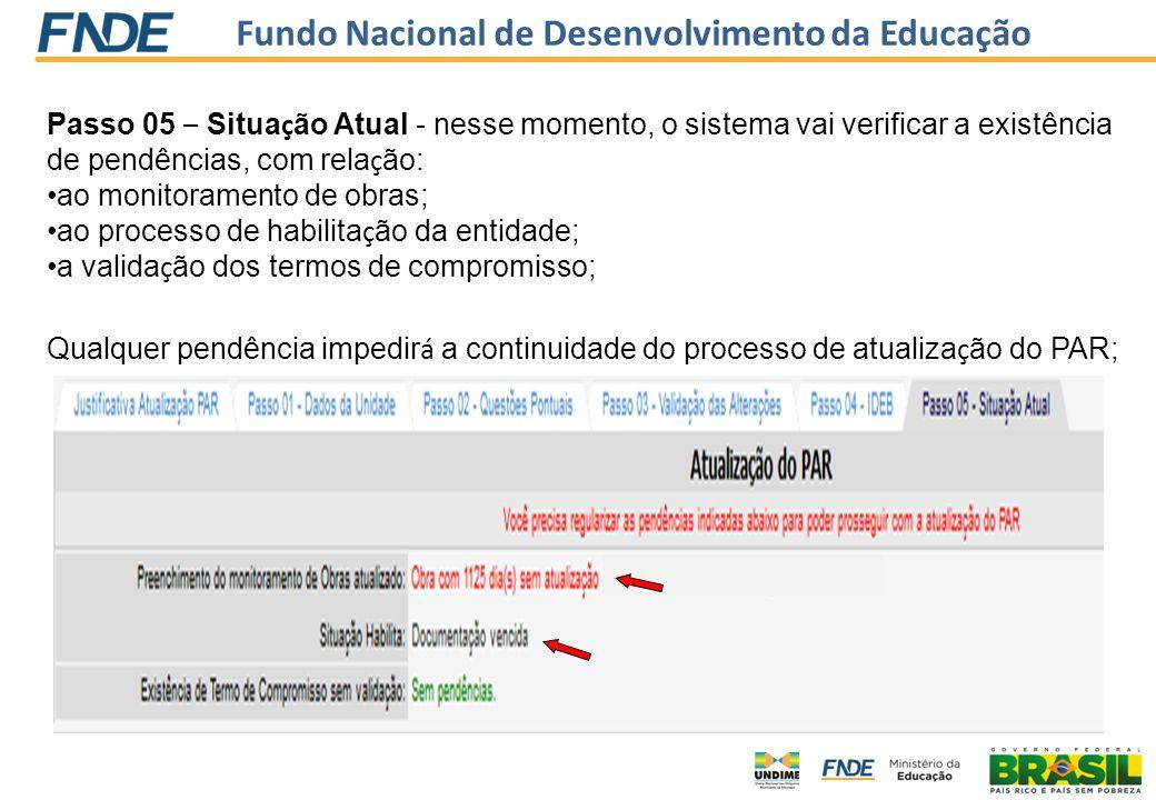 Fundo Nacional de Desenvolvimento da Educação Passo 05 – Situa ç ão Atual - nesse momento, o sistema vai verificar a existência de pendências, com rel