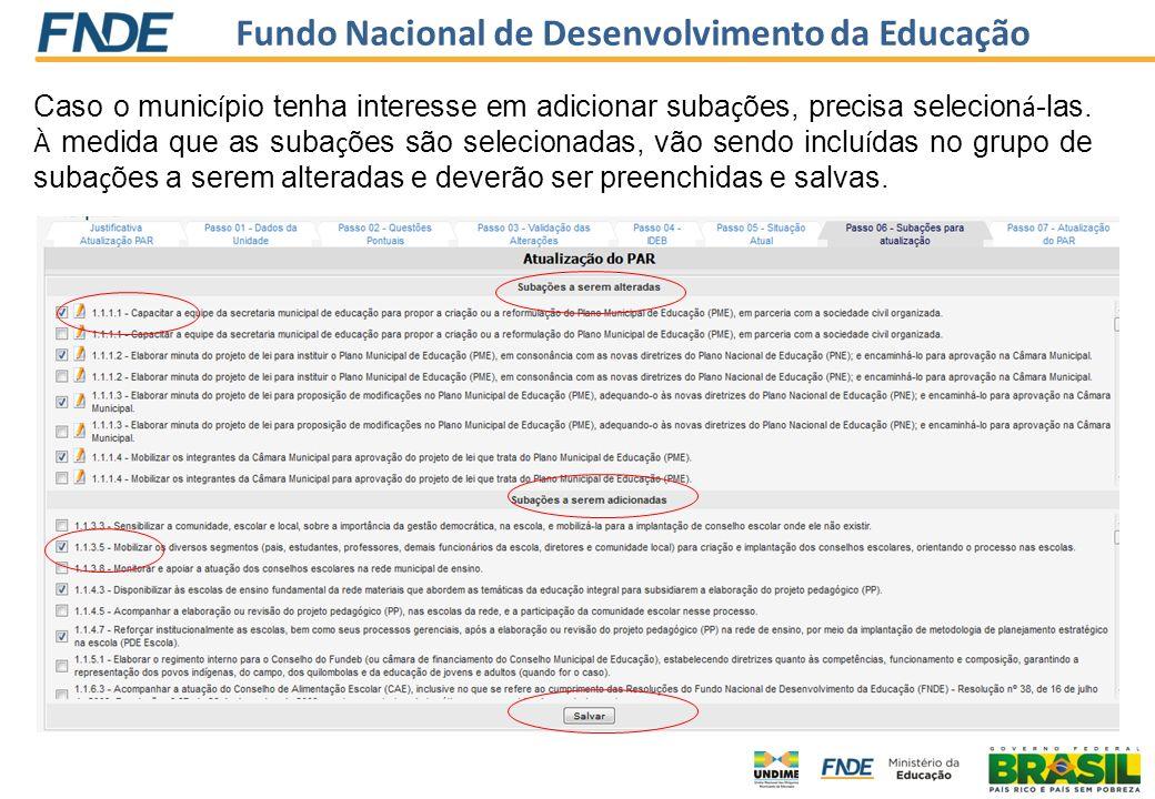 Fundo Nacional de Desenvolvimento da Educação Caso o munic í pio tenha interesse em adicionar suba ç ões, precisa selecion á -las. À medida que as sub