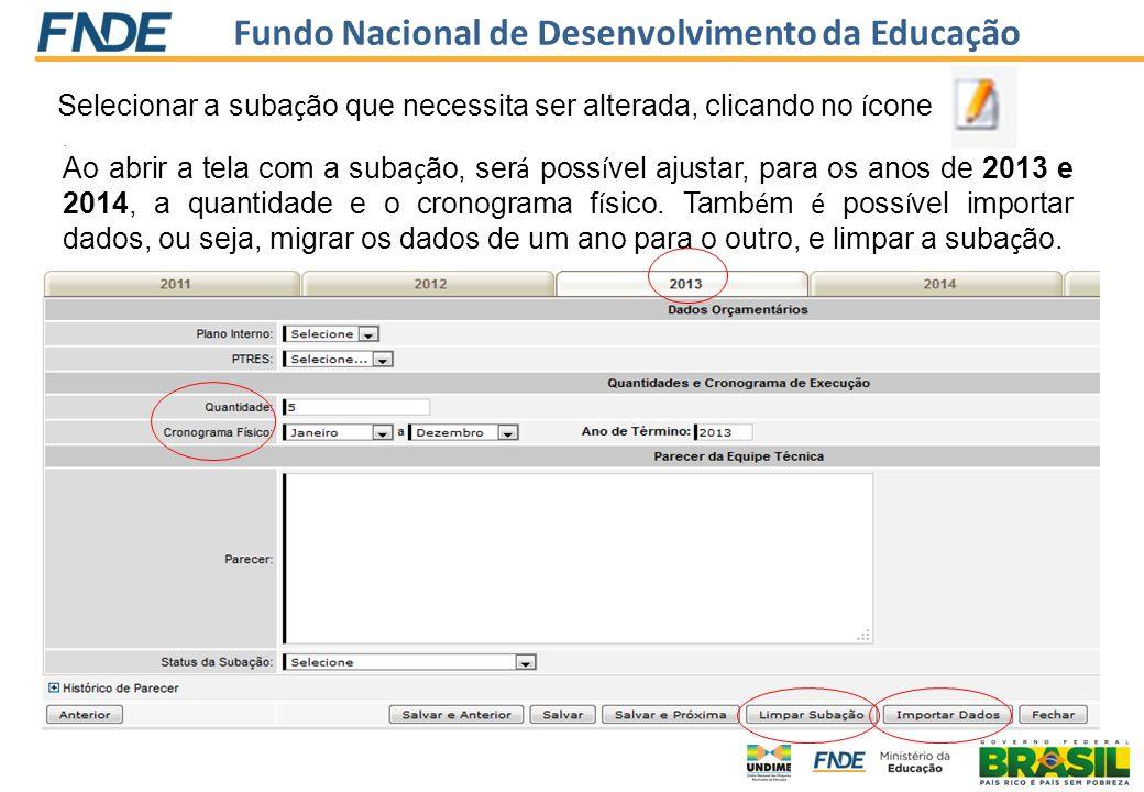 Fundo Nacional de Desenvolvimento da Educação Selecionar a suba ç ão que necessita ser alterada, clicando no í cone. Ao abrir a tela com a suba ç ão,