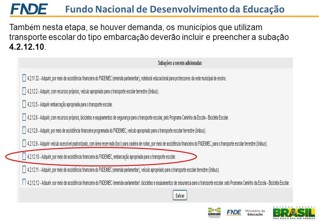 Fundo Nacional de Desenvolvimento da Educação Tamb é m nesta etapa, se houver demanda, os munic í pios que utilizam transporte escolar do tipo embarca