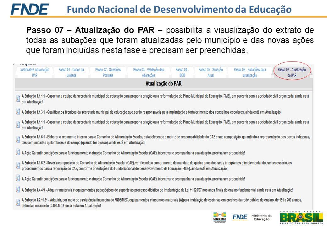 Fundo Nacional de Desenvolvimento da Educação Passo 07 – Atualiza ç ão do PAR – possibilita a visualiza ç ão do extrato de todas as suba ç ões que for