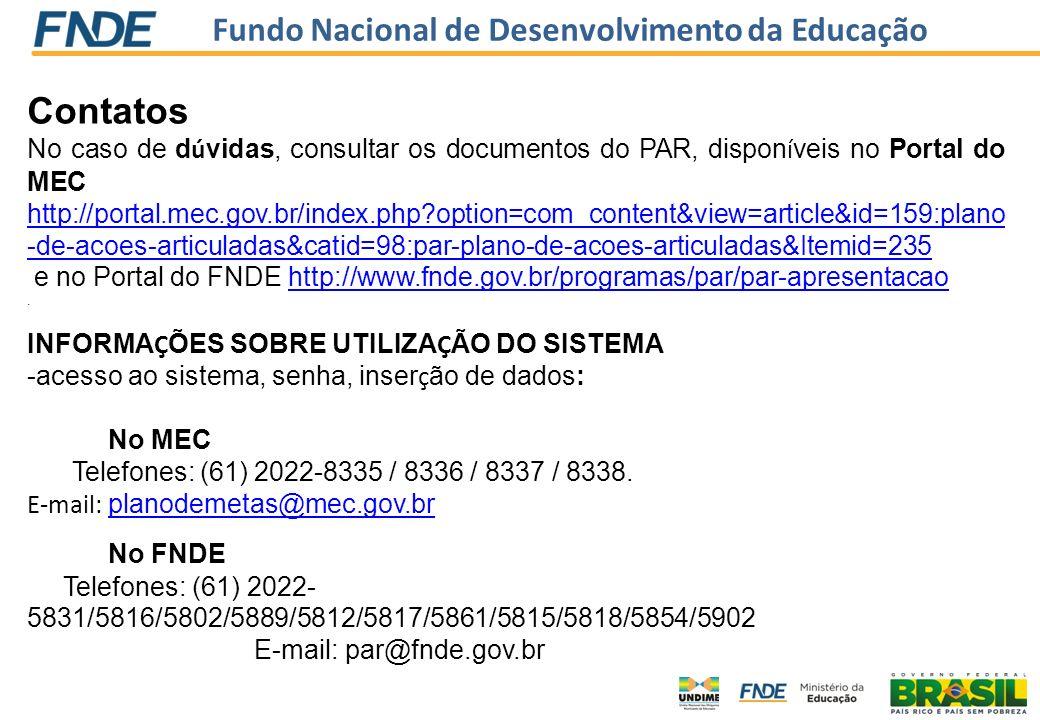 Fundo Nacional de Desenvolvimento da Educação Contatos No caso de d ú vidas, consultar os documentos do PAR, dispon í veis no Portal do MEC http://por