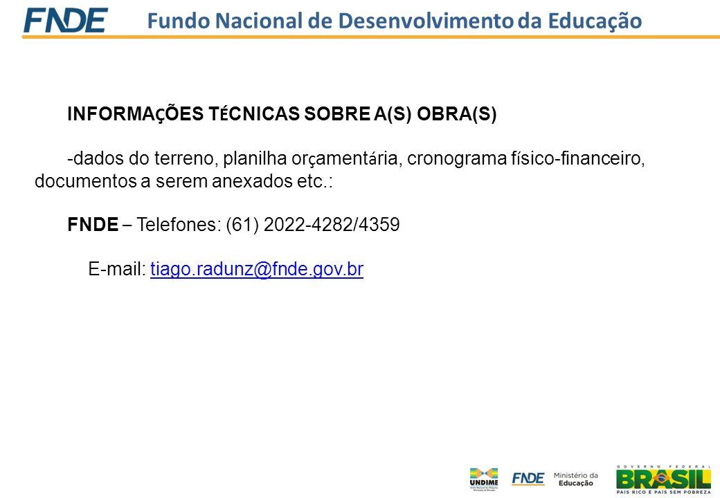 Fundo Nacional de Desenvolvimento da Educação INFORMA Ç ÕES T É CNICAS SOBRE A(S) OBRA(S) -dados do terreno, planilha or ç ament á ria, cronograma f í