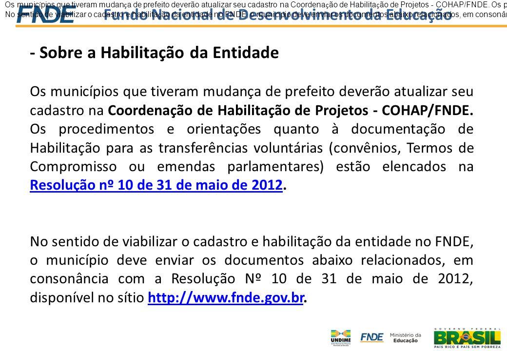 Fundo Nacional de Desenvolvimento da Educação - Sobre a Habilitação da Entidade Os municípios que tiveram mudança de prefeito deverão atualizar seu ca