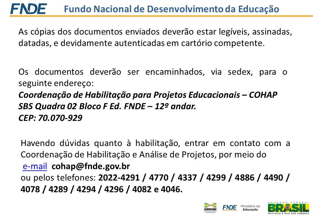 Fundo Nacional de Desenvolvimento da Educação Os documentos deverão ser encaminhados, via sedex, para o seguinte endereço: Coordenação de Habilitação