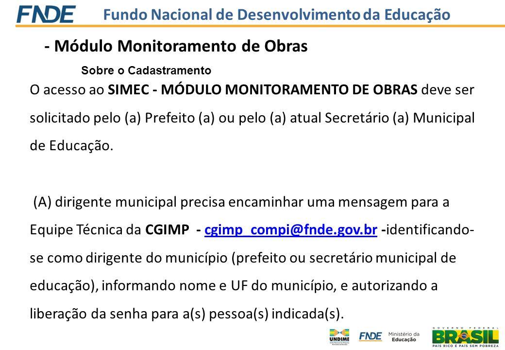 Fundo Nacional de Desenvolvimento da Educação - Módulo Monitoramento de Obras Sobre o Cadastramento O acesso ao SIMEC - MÓDULO MONITORAMENTO DE OBRAS