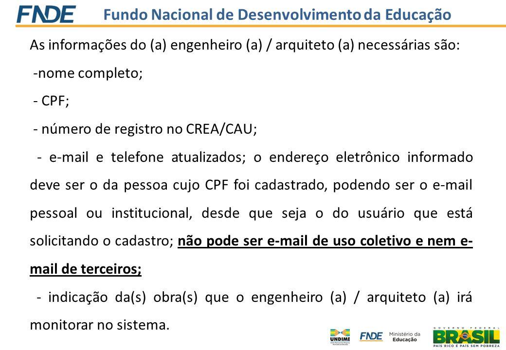 Fundo Nacional de Desenvolvimento da Educação As informações do (a) engenheiro (a) / arquiteto (a) necessárias são: -nome completo; - CPF; - número de