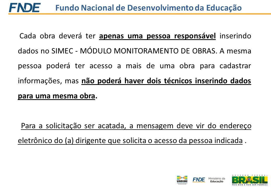 Fundo Nacional de Desenvolvimento da Educação Cada obra deverá ter apenas uma pessoa responsável inserindo dados no SIMEC - MÓDULO MONITORAMENTO DE OB