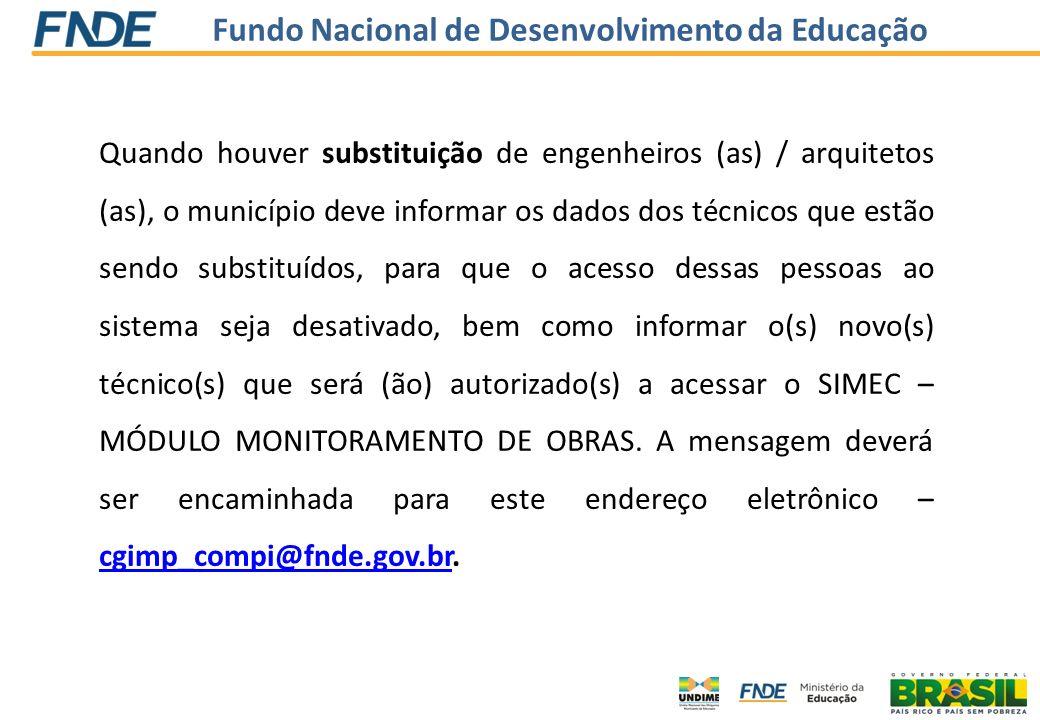 Fundo Nacional de Desenvolvimento da Educação Quando houver substituição de engenheiros (as) / arquitetos (as), o município deve informar os dados dos
