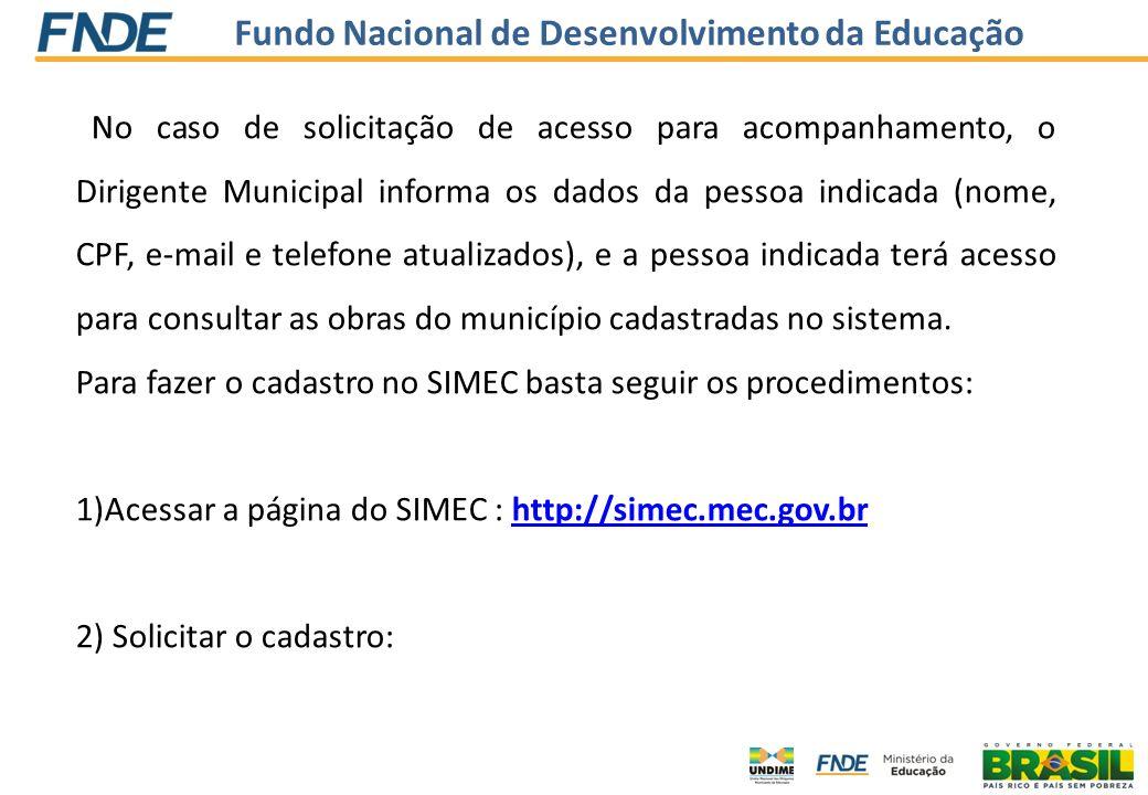 Fundo Nacional de Desenvolvimento da Educação No caso de solicitação de acesso para acompanhamento, o Dirigente Municipal informa os dados da pessoa i